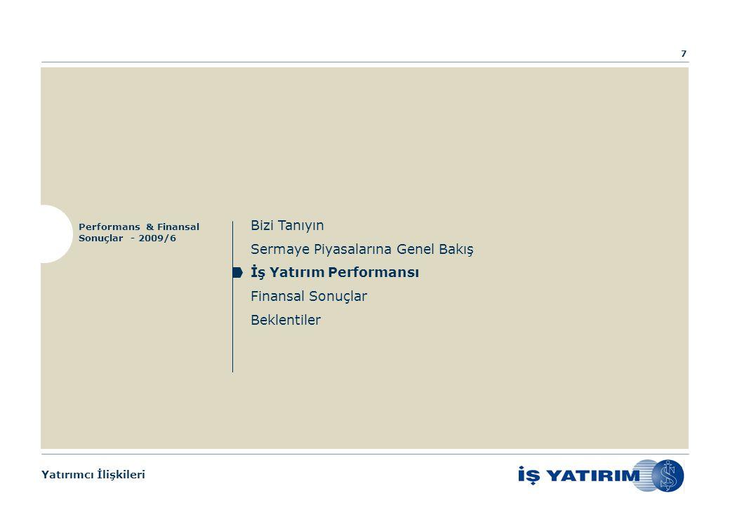 Yatırımcı İlişkileri Bizi Tanıyın Sermaye Piyasalarına Genel Bakış İş Yatırım Performansı Finansal Sonuçlar Beklentiler Performans & Finansal Sonuçlar - 2009/6 7