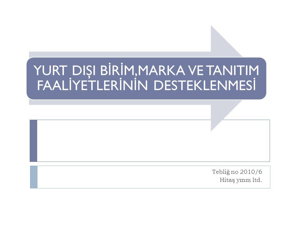 Tanımlar Birim: Yurt dışında açılan ma ğ aza, depo, ofis, showroom veya reyonu,Müsteşarlık: Dış Ticaret Müsteşarlı ğ ını, Sınai ve Ticari Şirket: Türk Ticaret Kanunu hükümleri çerçevesinde kurulmuş üretim faaliyetiyle iştigal eden ve kapasite raporu sahibi şirketleri, Dış Ticaret Sermaye Şirketlerini ve Sektörel Dış Ticaret ŞirketleriniTicari Şirket: Türk Ticaret Kanunu hükümleri çerçevesinde kurulmuş ticari faaliyette bulunan şirketleri (Türk Ticaret Kanunu'nun 136 ncı maddesinde belirtilen kollektif, komandit, anonim, limited ve kooperatif şirketleri), İ şbirli ğ i Kuruluşu: Üyeleri için işbirli ğ i faaliyeti gerçekleştiren İ hracatçı Birlikleri, İ l Ticaret ve Sanayi/Sanayi Odaları, Organize Sanayi Bölgeleri, Sektörel Üretici Dernekleri veya imalatçıların kurdu ğ u dernek-birlik veya kooperatifleri,