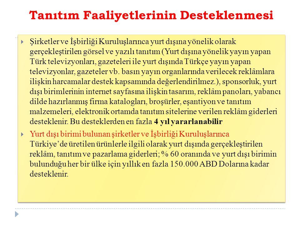 Tanıtım Faaliyetlerinin Desteklenmesi  Şirketler ve İşbirliği Kuruluşlarınca yurt dışına yönelik olarak gerçekleştirilen görsel ve yazılı tanıtım (Yurt dışına yönelik yayın yapan Türk televizyonları, gazeteleri ile yurt dışında Türkçe yayın yapan televizyonlar, gazeteler vb.