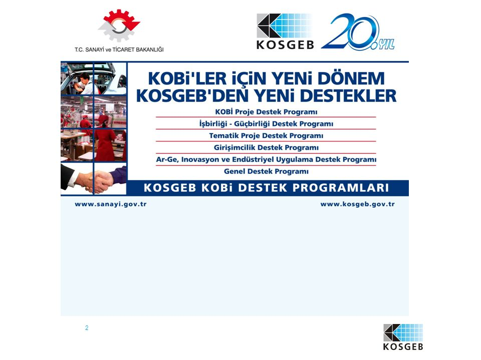 33 KOSGEB DESTEK PROGRAMLARI 1.KOBİ PROJE DESTEK PROGRAMI 2.TEMATİK PROJE DESTEK PROGRAMI 3.İŞBİRLİĞİ-GÜÇBİRLİĞİ DESTEK PROGRAMI 4.AR-GE, İNOVASYON, ENDÜSTRİYEL UYGULAMA DESTEK PROGRAMI 5.GİRİŞİMCİLİK DESTEK PROGRAMI 6.GENEL DESTEK PROGRAMI KOSGEB KOBİ Destek Programları