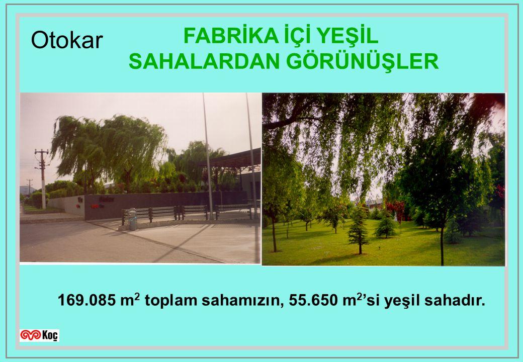 Otokar FABRİKA İÇİ YEŞİL SAHALARDAN GÖRÜNÜŞLER 169.085 m 2 toplam sahamızın, 55.650 m 2 'si yeşil sahadır.
