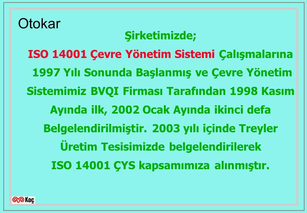 Otokar Şirketimizde; ISO 14001 Çevre Yönetim Sistemi Çalışmalarına 1997 Yılı Sonunda Başlanmış ve Çevre Yönetim Sistemimiz BVQI Firması Tarafından 1998 Kasım Ayında ilk, 2002 Ocak Ayında ikinci defa Belgelendirilmiştir.