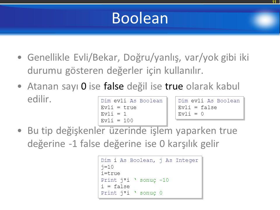 11 Boolean Genellikle Evli/Bekar, Doğru/yanlış, var/yok gibi iki durumu gösteren değerler için kullanılır.
