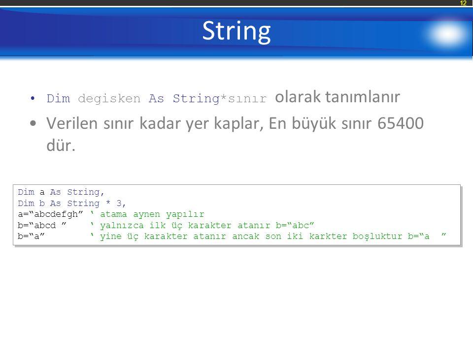 12 String Dim degisken As String*sınır olarak tanımlanır Verilen sınır kadar yer kaplar, En büyük sınır 65400 dür.