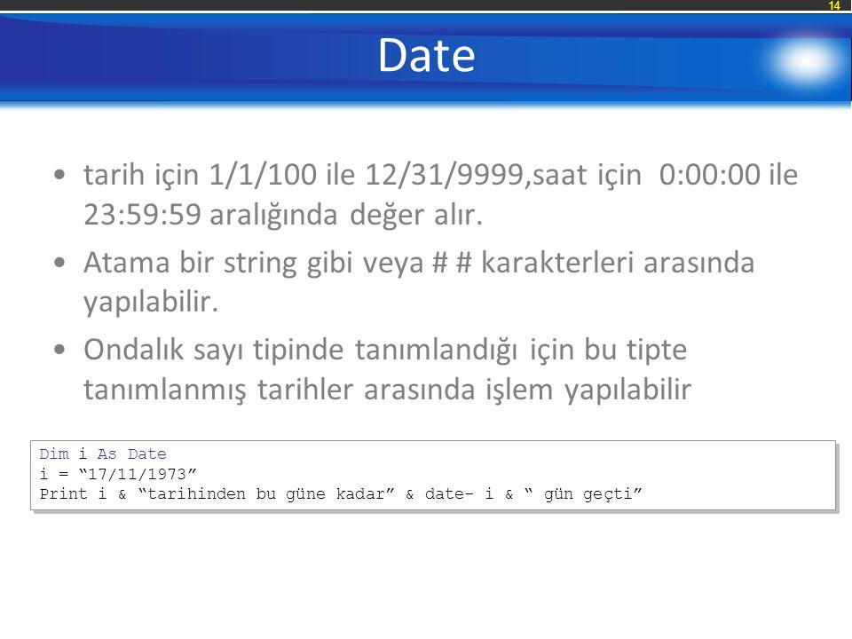 14 Date tarih için 1/1/100 ile 12/31/9999,saat için 0:00:00 ile 23:59:59 aralığında değer alır.