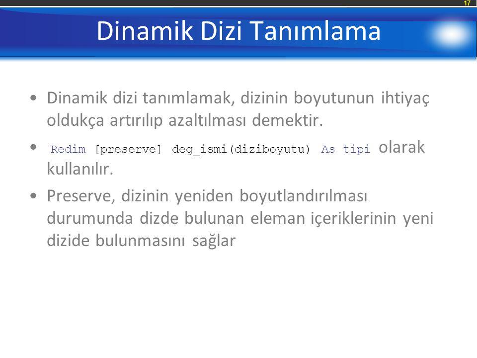 17 Dinamik Dizi Tanımlama Dinamik dizi tanımlamak, dizinin boyutunun ihtiyaç oldukça artırılıp azaltılması demektir.