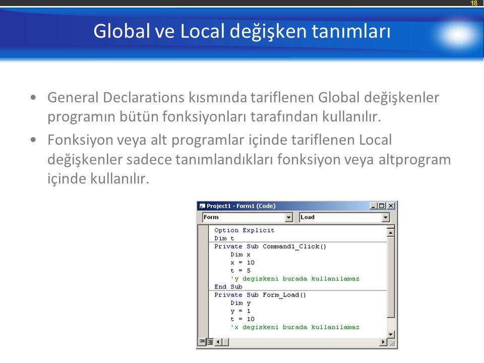 18 Global ve Local değişken tanımları General Declarations kısmında tariflenen Global değişkenler programın bütün fonksiyonları tarafından kullanılır.