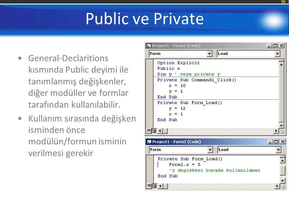 19 Public ve Private General-Declaritions kısmında Public deyimi ile tanımlanmış değişkenler, diğer modüller ve formlar tarafından kullanılabilir.