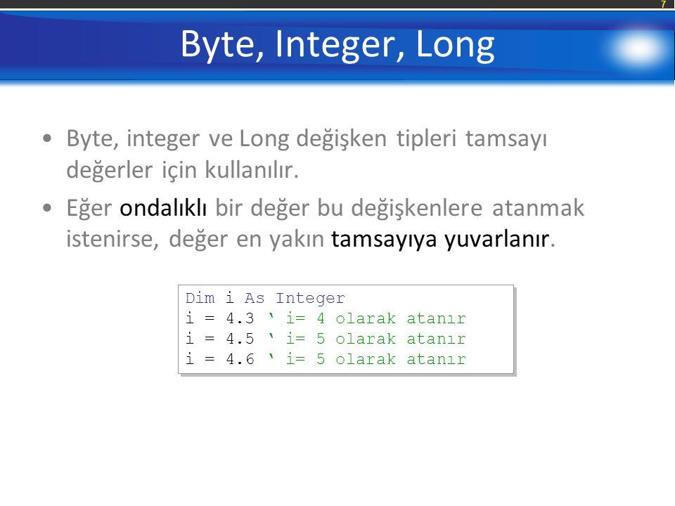 7 Byte, Integer, Long Byte, integer ve Long değişken tipleri tamsayı değerler için kullanılır.