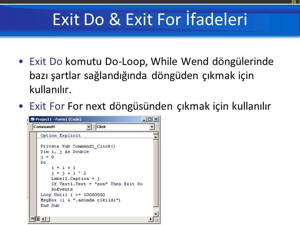 20 Exit Do & Exit For İfadeleri Exit Do komutu Do-Loop, While Wend döngülerinde bazı şartlar sağlandığında döngüden çıkmak için kullanılır.