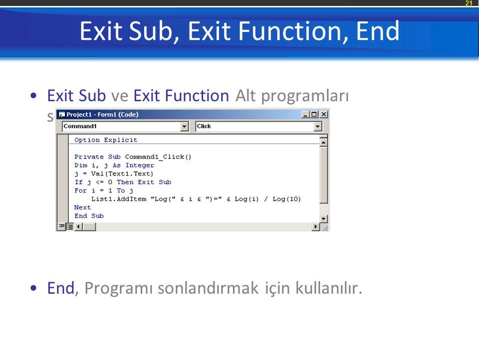 21 Exit Sub, Exit Function, End Exit Sub ve Exit Function Alt programları sonlandırmak için kullanılır. End, Programı sonlandırmak için kullanılır.