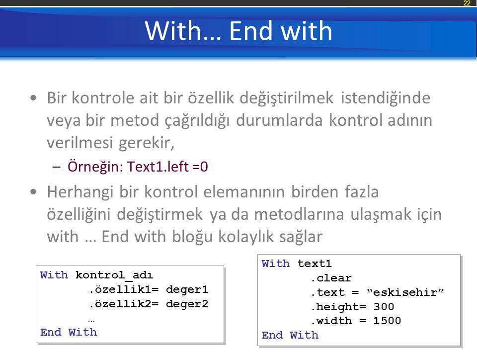 22 With… End with Bir kontrole ait bir özellik değiştirilmek istendiğinde veya bir metod çağrıldığı durumlarda kontrol adının verilmesi gerekir, –Örne