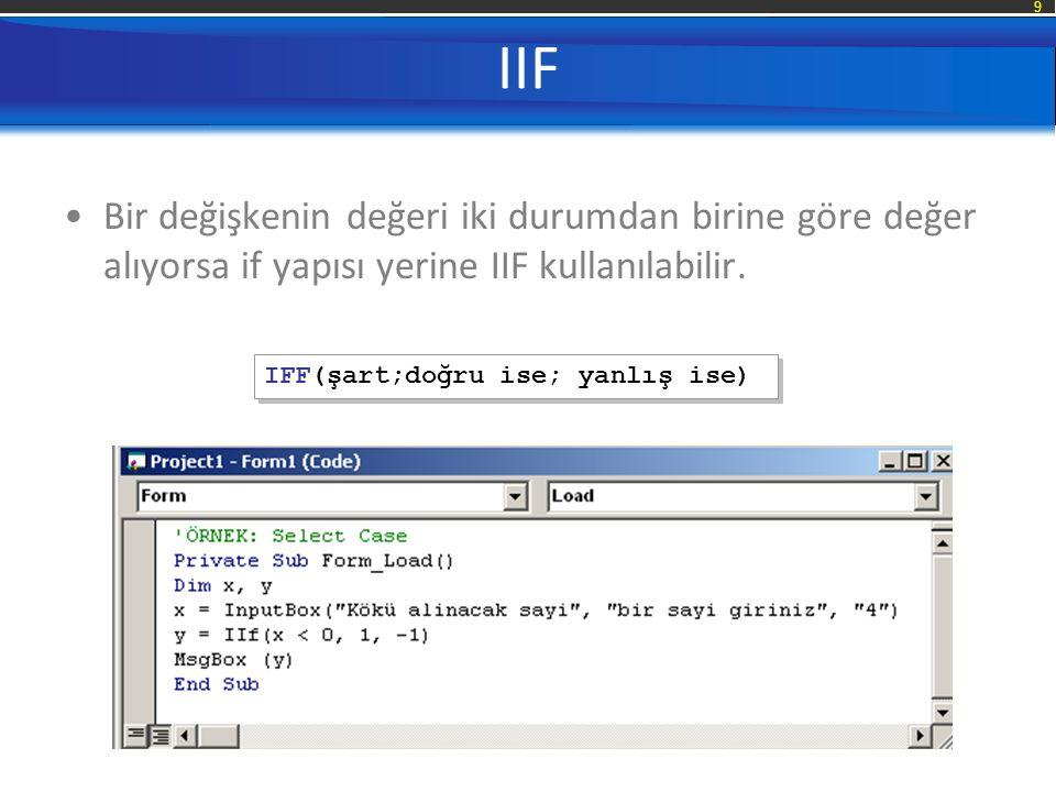 9 IIF Bir değişkenin değeri iki durumdan birine göre değer alıyorsa if yapısı yerine IIF kullanılabilir. IFF(şart;doğru ise; yanlış ise)