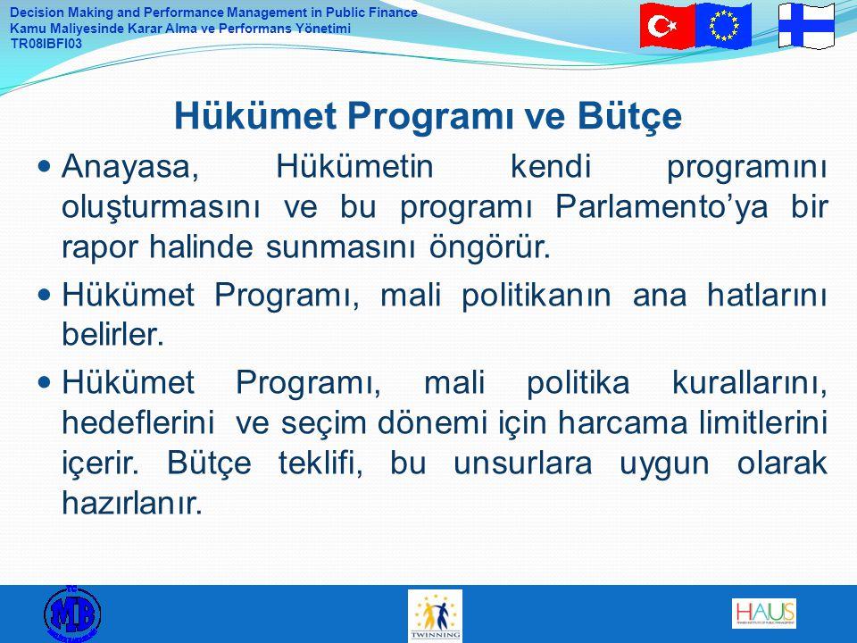 Decision Making and Performance Management in Public Finance Kamu Maliyesinde Karar Alma ve Performans Yönetimi TR08IBFI03 Anayasa, Hükümetin kendi programını oluşturmasını ve bu programı Parlamento'ya bir rapor halinde sunmasını öngörür.