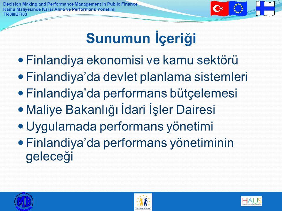 Decision Making and Performance Management in Public Finance Kamu Maliyesinde Karar Alma ve Performans Yönetimi TR08IBFI03 Anayasa Devlet Bütçe Kanunu Faaliyet planlaması, mali planlama ve raporlama ilkeleri http://www.finlex.fi/en/laki/kaannokset/1988/en19880423.pdf Devlet Bütçe Kararnamesi Bütçe tekliflerinin, faaliyet planlarının ve mali planların içeriğini belirler http://www.finlex.fi/en/laki/kaannokset/1992/en19921243.pdf Faaliyet planlaması ve mali planlamaya ilişkin Maliye Bakanlığı mevzuatı, bütçe için tekliflerin hazırlanması ve merkezi yönetim harcama limitleri Mevzuat