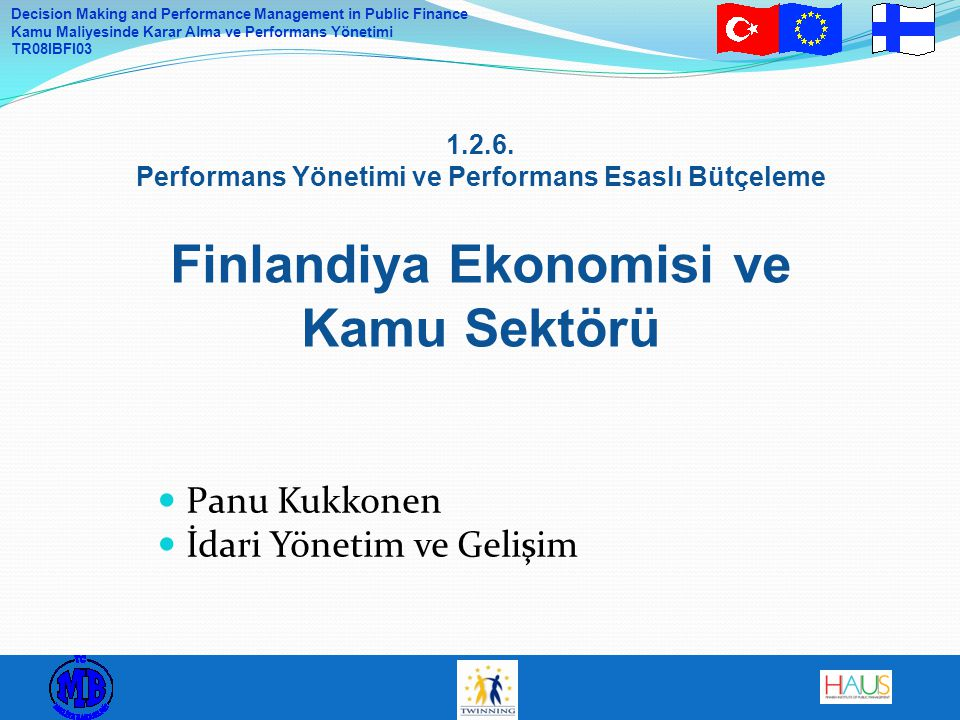 Decision Making and Performance Management in Public Finance Kamu Maliyesinde Karar Alma ve Performans Yönetimi TR08IBFI03 1.2.6. Performans Yönetimi