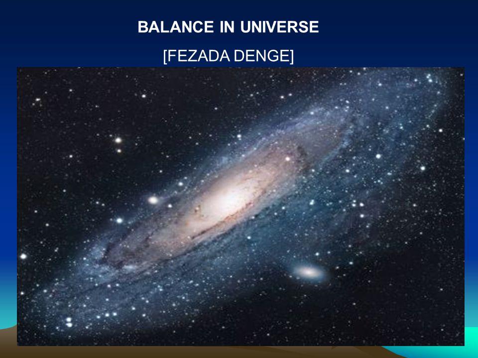 BALANCE IN UNIVERSE [FEZADA DENGE]