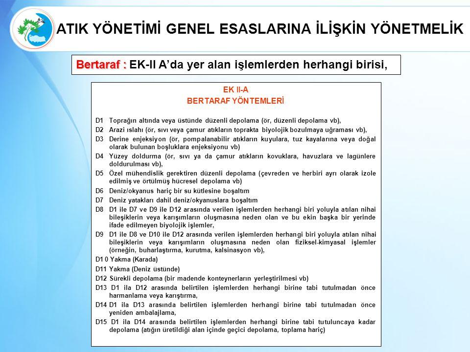 Bertaraf: Bertaraf: EK-II A'da yer alan işlemlerden herhangi birisi, EK II-A BERTARAF YÖNTEMLERİ D1Toprağın altında veya üstünde düzenli depolama (ör,