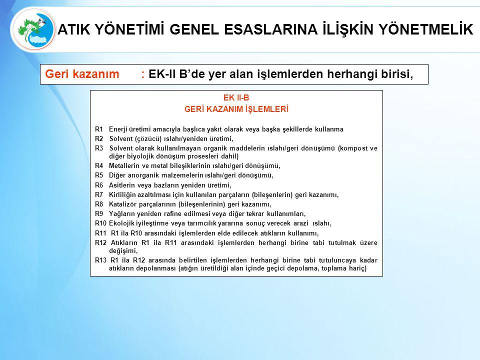 Geri kazanım: EK-II B'de yer alan işlemlerden herhangi birisi, EK II-B GERİ KAZANIM İŞLEMLERİ R1Enerji üretimi amacıyla başlıca yakıt olarak veya başk