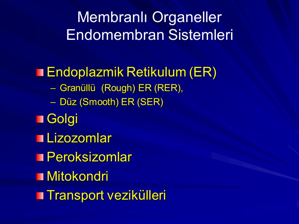 Endoplazmik Retikulum (ER) –Granüllü (Rough) ER (RER), –Düz (Smooth) ER (SER) Golgi Lizozomlar Peroksizomlar Mitokondri Transport vezikülleri Membranl