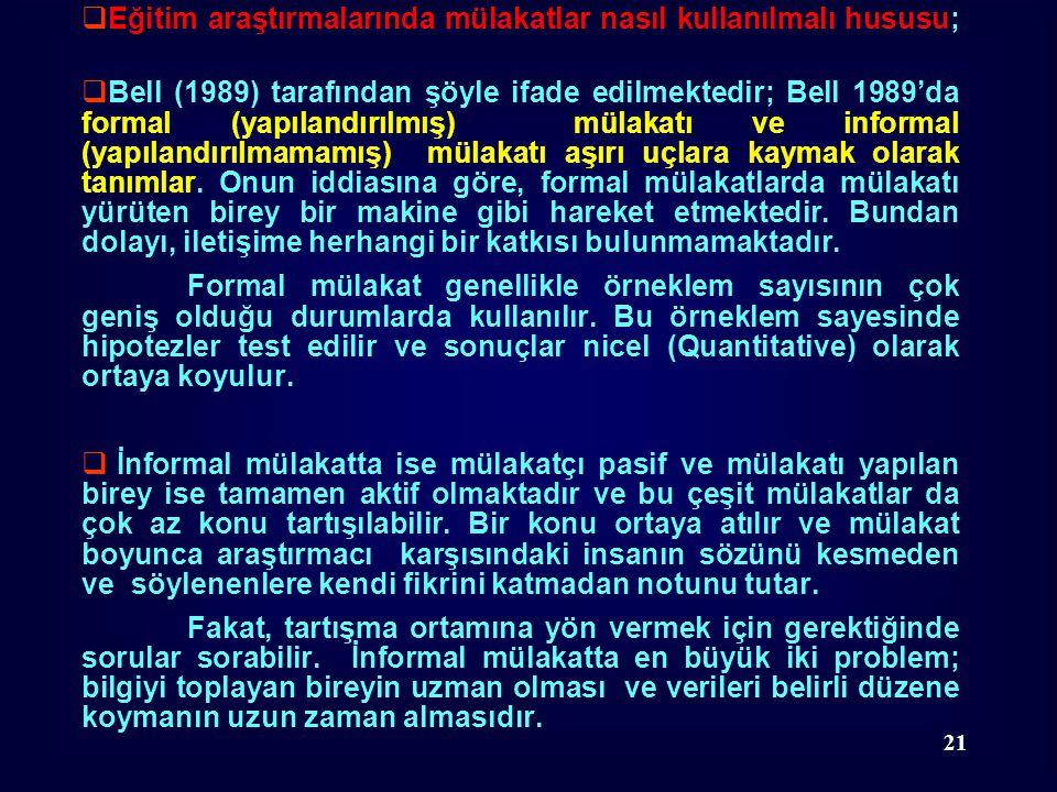  Eğitim araştırmalarında mülakatlar nasıl kullanılmalı hususu;  Bell (1989) tarafından şöyle ifade edilmektedir; Bell 1989'da formal (yapılandırılmı