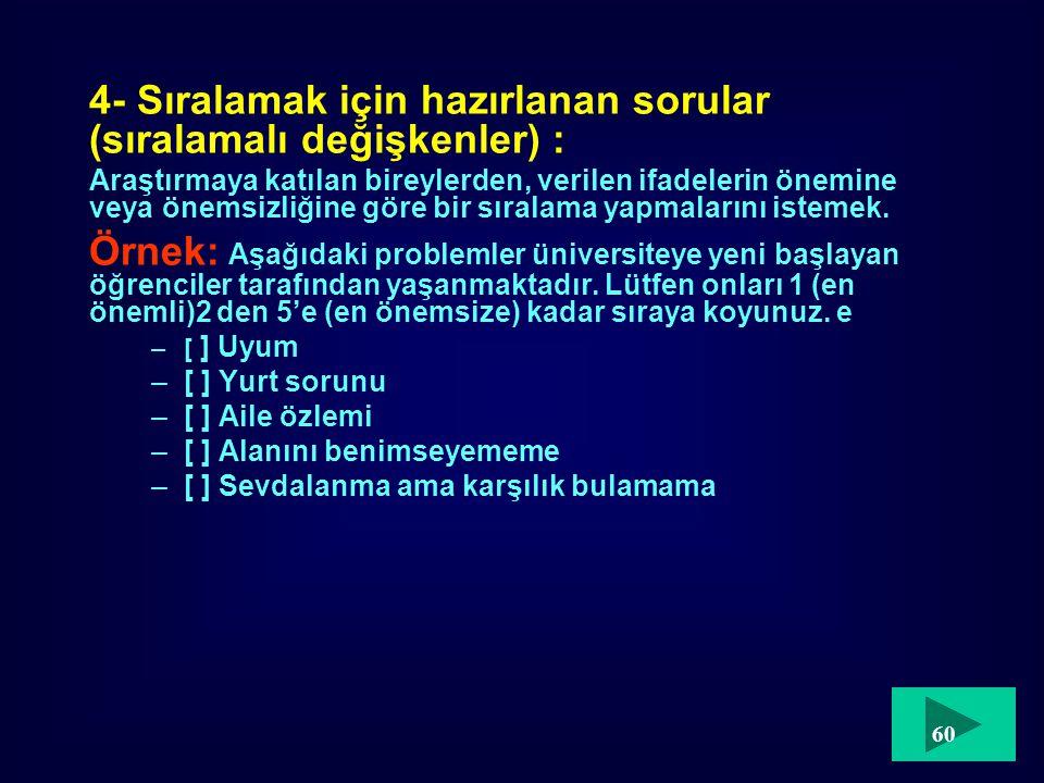 4- Sıralamak için hazırlanan sorular (sıralamalı değişkenler) : Araştırmaya katılan bireylerden, verilen ifadelerin önemine veya önemsizliğine göre bi