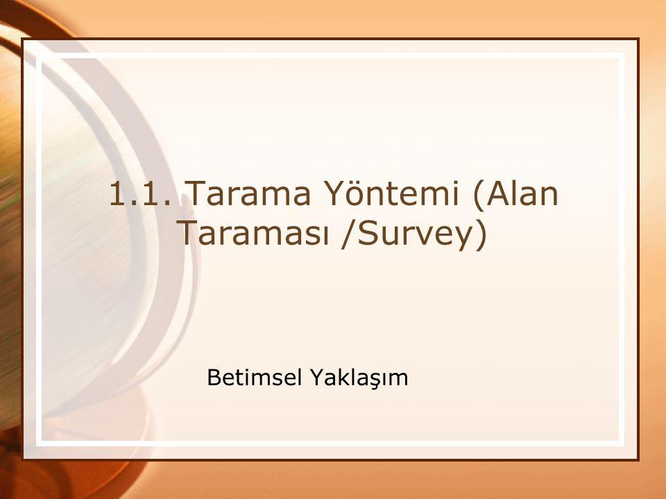 1.1. Tarama Yöntemi (Alan Taraması /Survey) Betimsel Yaklaşım
