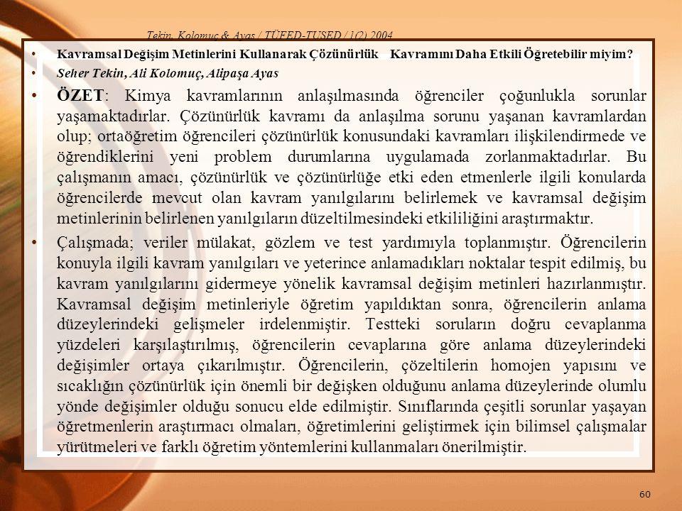 Tekin, Kolomuç & Ayas / TÜFED-TUSED / 1(2) 2004 Kavramsal Değişim Metinlerini Kullanarak Çözünürlük Kavramını Daha Etkili Öğretebilir miyim? Seher Tek