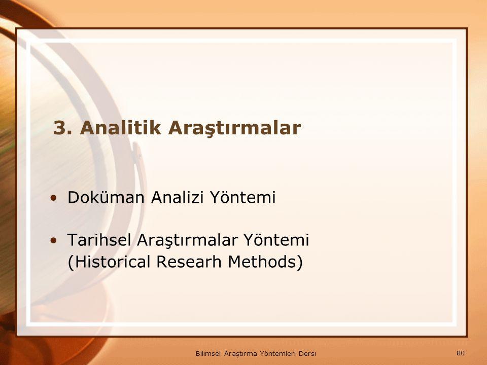 80 Bilimsel Araştırma Yöntemleri Dersi 3. Analitik Araştırmalar Doküman Analizi Yöntemi Tarihsel Araştırmalar Yöntemi (Historical Researh Methods)