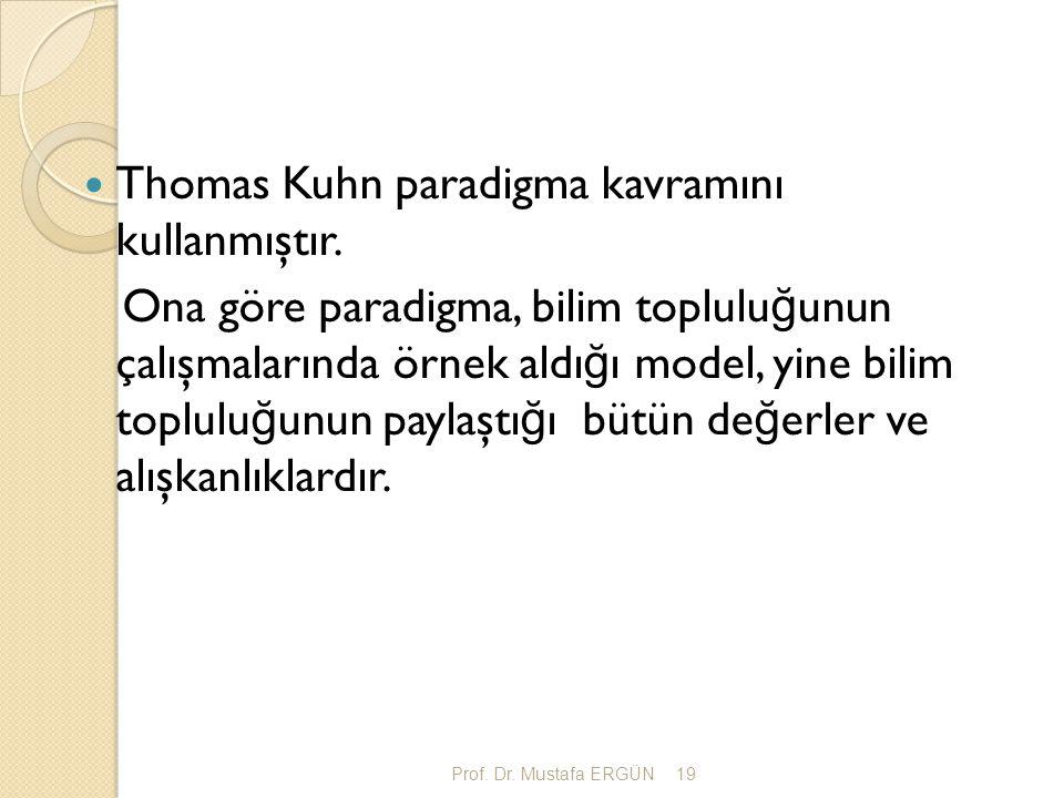 Prof. Dr. Mustafa ERGÜN19 Thomas Kuhn paradigma kavramını kullanmıştır. Ona göre paradigma, bilim toplulu ğ unun çalışmalarında örnek aldı ğ ı model,