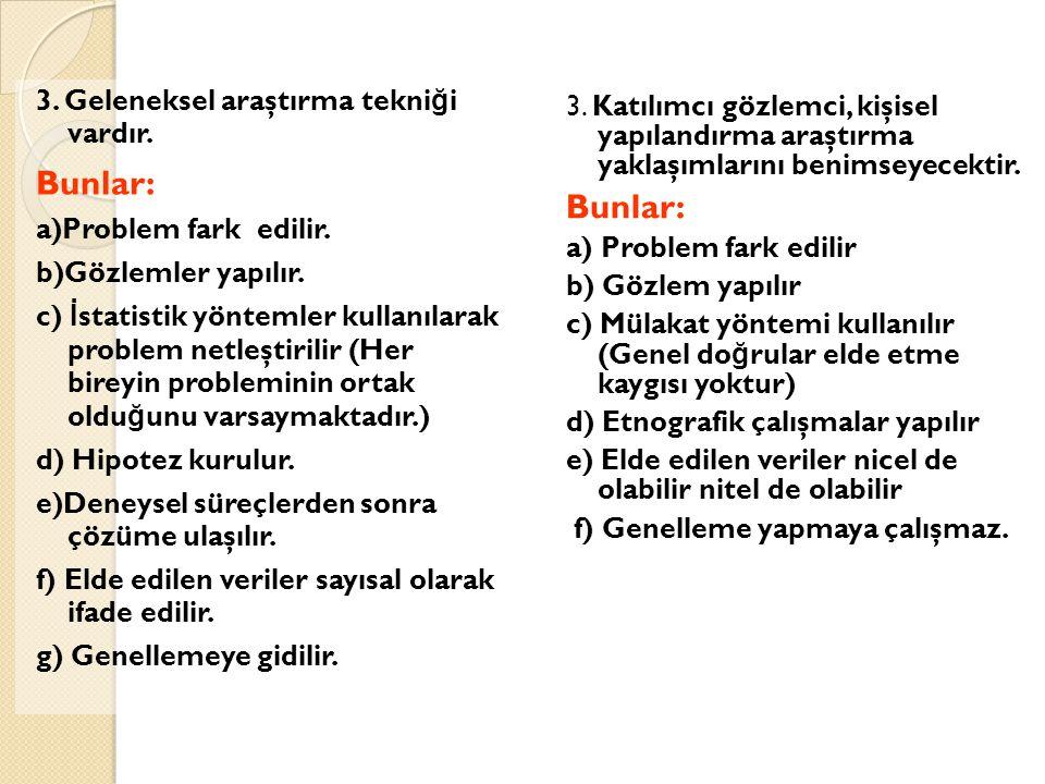3. Geleneksel araştırma tekni ğ i vardır. Bunlar: a)Problem fark edilir. b)Gözlemler yapılır. c) İ statistik yöntemler kullanılarak problem netleştiri