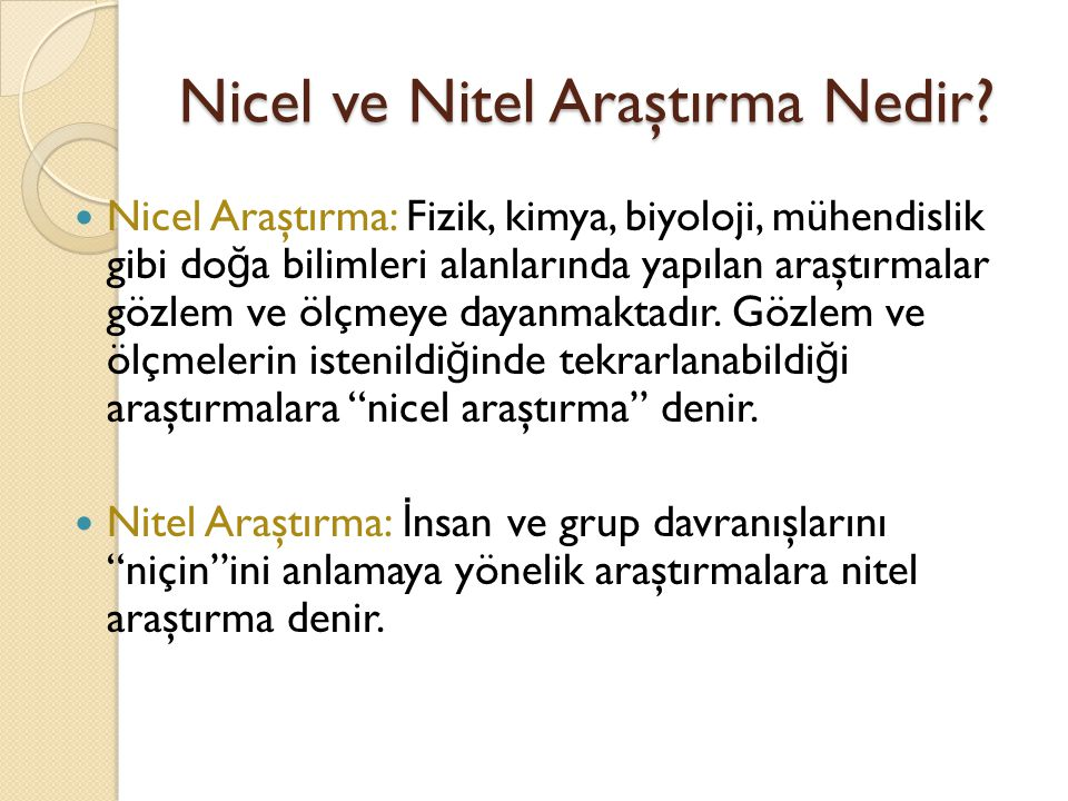 Nicel ve Nitel Araştırma Nedir? Nicel Araştırma: Fizik, kimya, biyoloji, mühendislik gibi do ğ a bilimleri alanlarında yapılan araştırmalar gözlem ve