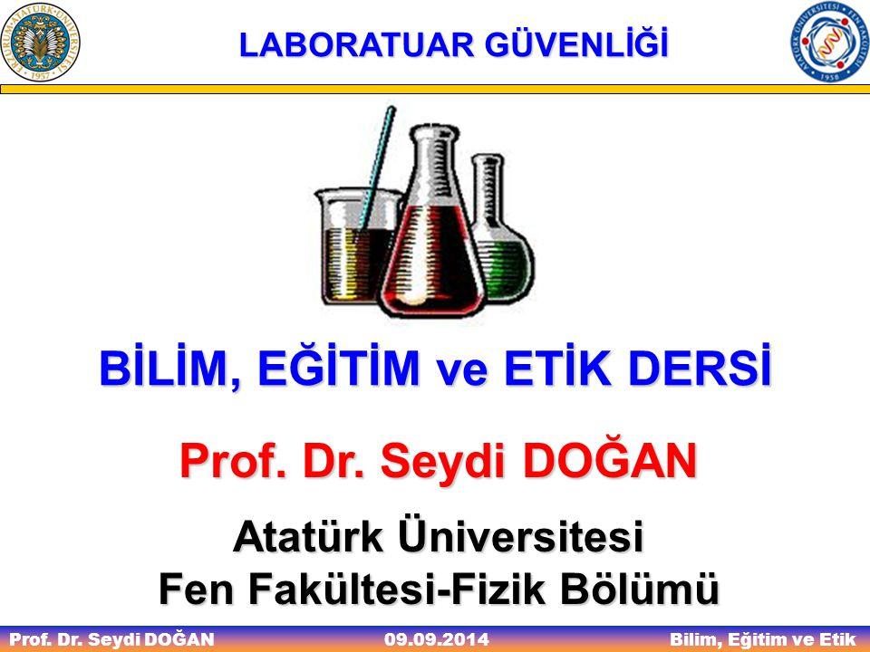 Prof. Dr. Seydi DOĞAN Bilim, Eğitim ve Etik 09.09.2014 BİLİM, EĞİTİM ve ETİK DERSİ Prof. Dr. Seydi DOĞAN Atatürk Üniversitesi Fen Fakültesi-Fizik Bölü