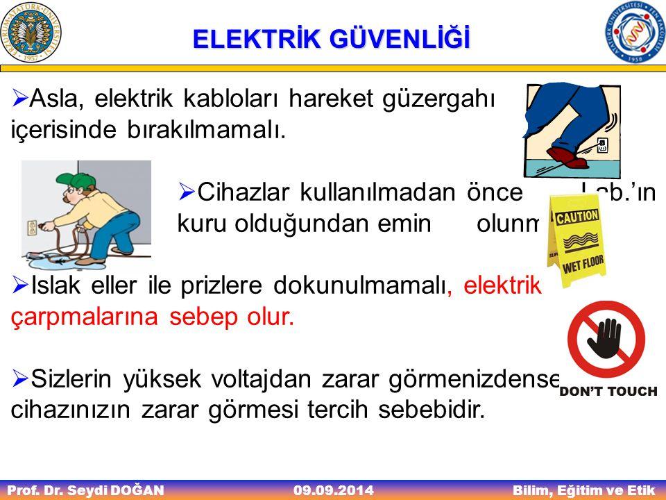 Prof. Dr. Seydi DOĞAN Bilim, Eğitim ve Etik 09.09.2014 ELEKTRİK GÜVENLİĞİ  Asla, elektrik kabloları hareket güzergahı içerisinde bırakılmamalı.  Cih