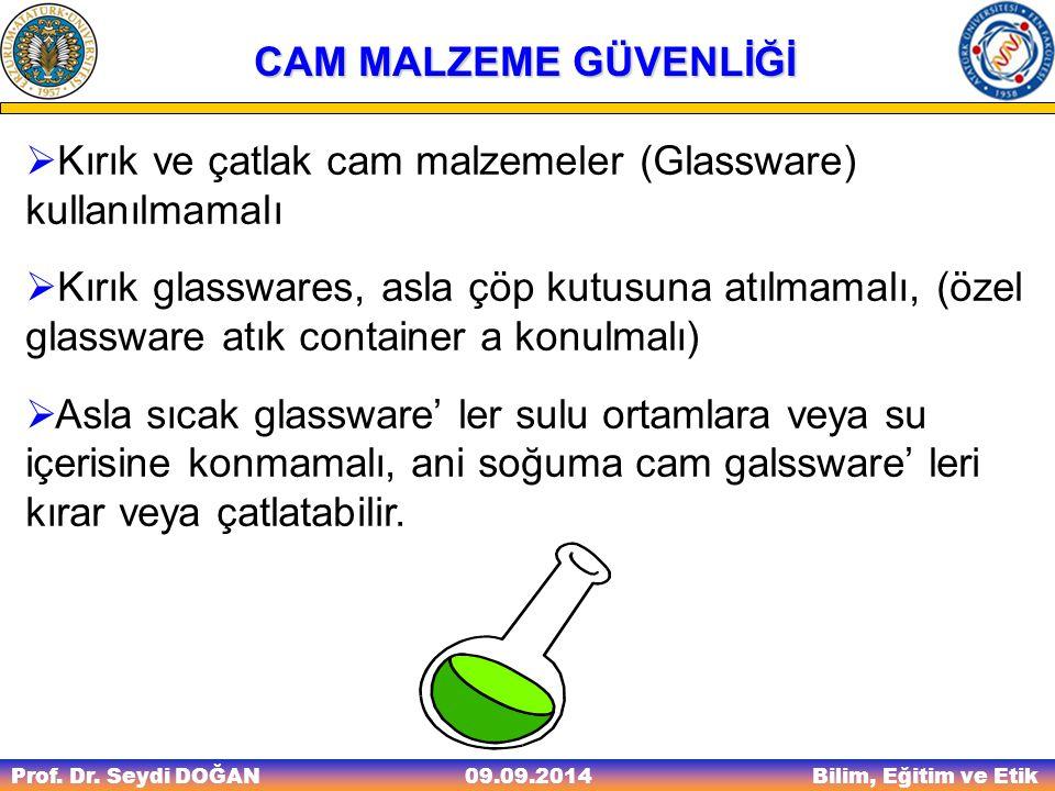 Prof. Dr. Seydi DOĞAN Bilim, Eğitim ve Etik 09.09.2014 CAM MALZEME GÜVENLİĞİ  Kırık ve çatlak cam malzemeler (Glassware) kullanılmamalı  Kırık glass