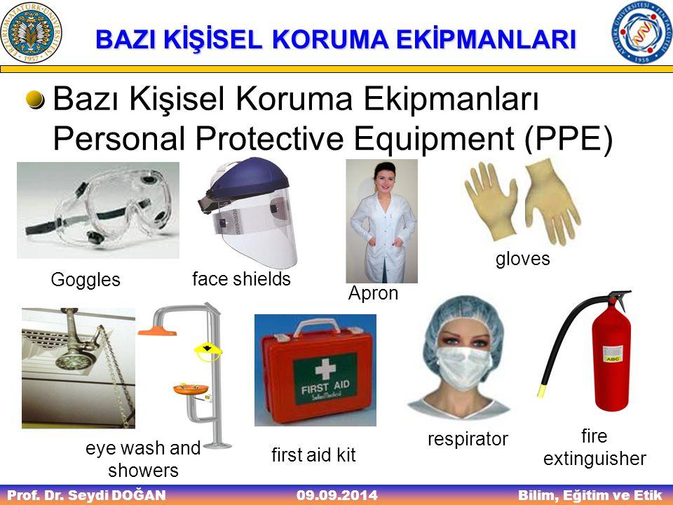 Prof. Dr. Seydi DOĞAN Bilim, Eğitim ve Etik 09.09.2014 BAZI KİŞİSEL KORUMA EKİPMANLARI Bazı Kişisel Koruma Ekipmanları Personal Protective Equipment (
