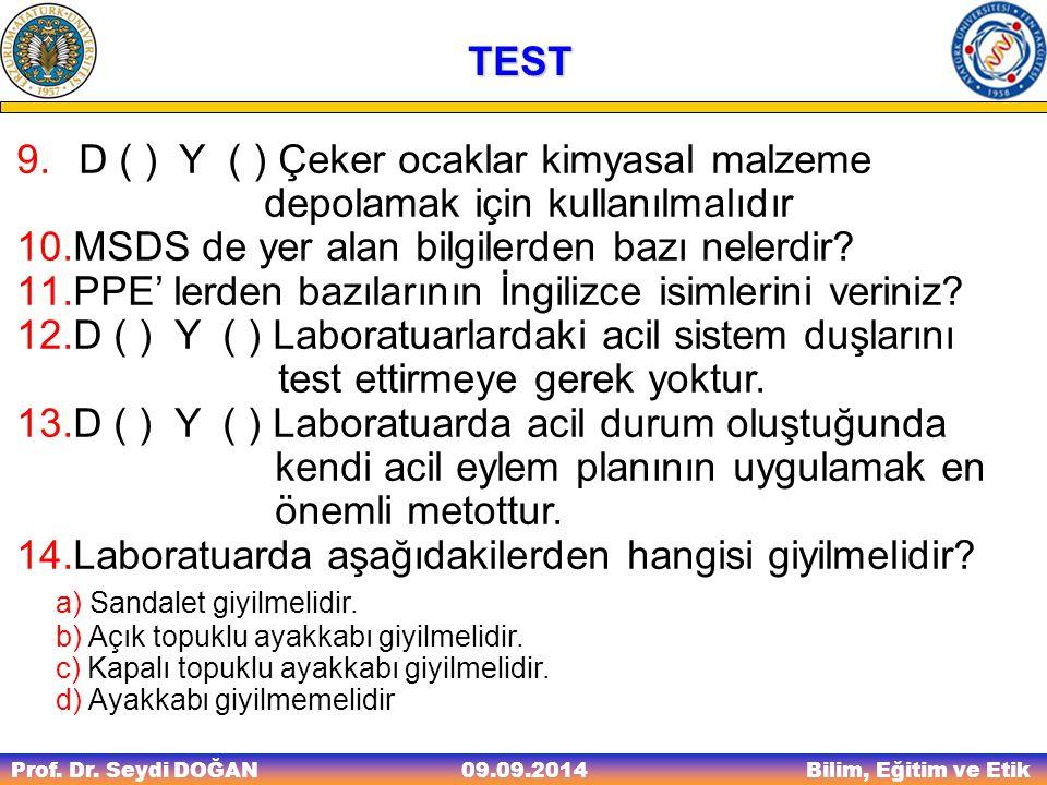 Prof. Dr. Seydi DOĞAN Bilim, Eğitim ve Etik 09.09.2014 TEST 9. D ( ) Y ( ) Çeker ocaklar kimyasal malzeme depolamak için kullanılmalıdır 10.MSDS de ye