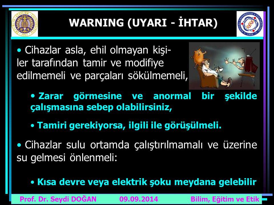 Prof. Dr. Seydi DOĞAN Bilim, Eğitim ve Etik 09.09.2014 WARNING (UYARI - İHTAR) Cihazlar asla, ehil olmayan kişi- ler tarafından tamir ve modifiye edil
