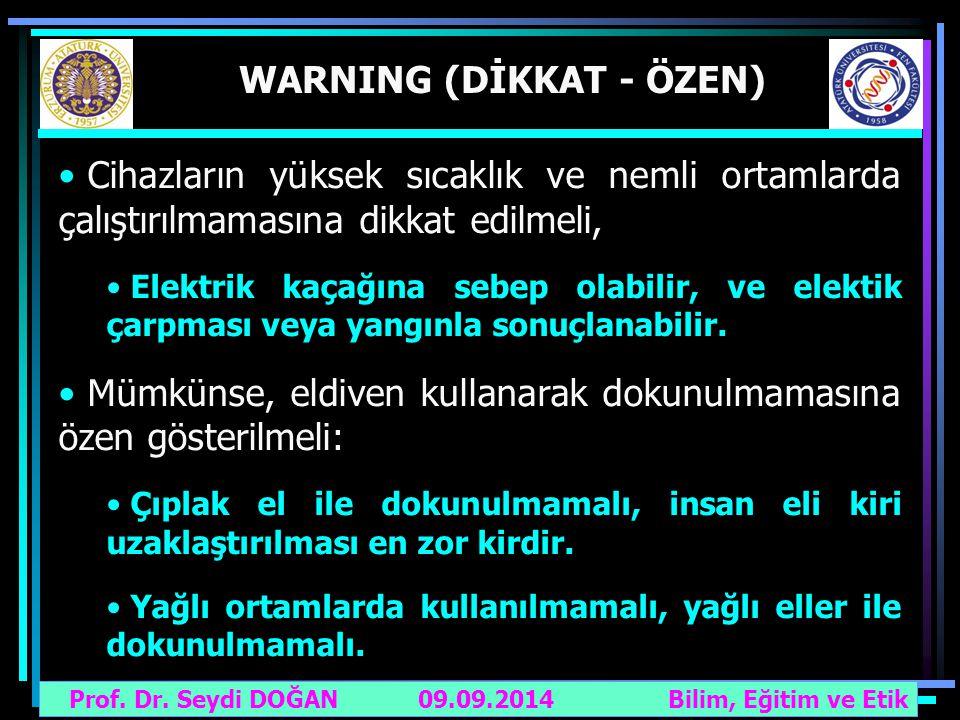 Prof. Dr. Seydi DOĞAN Bilim, Eğitim ve Etik 09.09.2014 WARNING (DİKKAT - ÖZEN) Cihazların yüksek sıcaklık ve nemli ortamlarda çalıştırılmamasına dikka