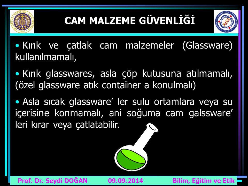 Prof. Dr. Seydi DOĞAN Bilim, Eğitim ve Etik 09.09.2014 CAM MALZEME GÜVENLİĞİ Kırık ve çatlak cam malzemeler (Glassware) kullanılmamalı, Kırık glasswar