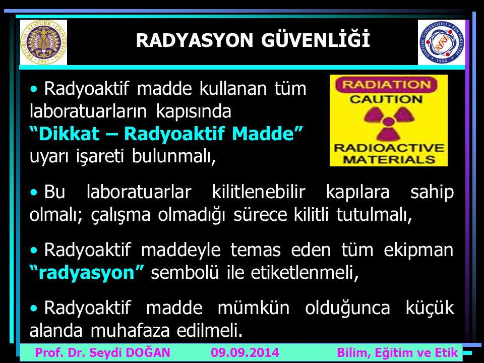 """Prof. Dr. Seydi DOĞAN Bilim, Eğitim ve Etik 09.09.2014 RADYASYON GÜVENLİĞİ Radyoaktif madde kullanan tüm laboratuarların kapısında """"Dikkat – Radyoakti"""