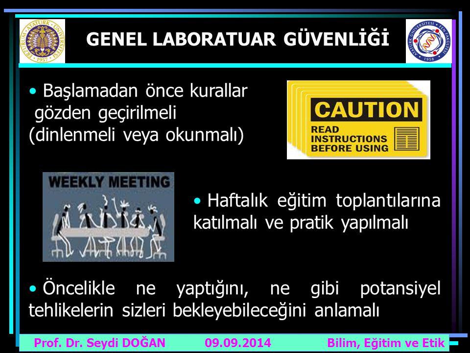 Prof. Dr. Seydi DOĞAN Bilim, Eğitim ve Etik 09.09.2014 GENEL LABORATUAR GÜVENLİĞİ Başlamadan önce kurallar gözden geçirilmeli (dinlenmeli veya okunmal