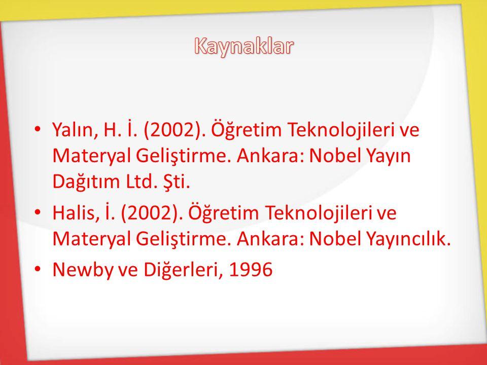 Yalın, H. İ. (2002). Öğretim Teknolojileri ve Materyal Geliştirme. Ankara: Nobel Yayın Dağıtım Ltd. Şti. Halis, İ. (2002). Öğretim Teknolojileri ve Ma