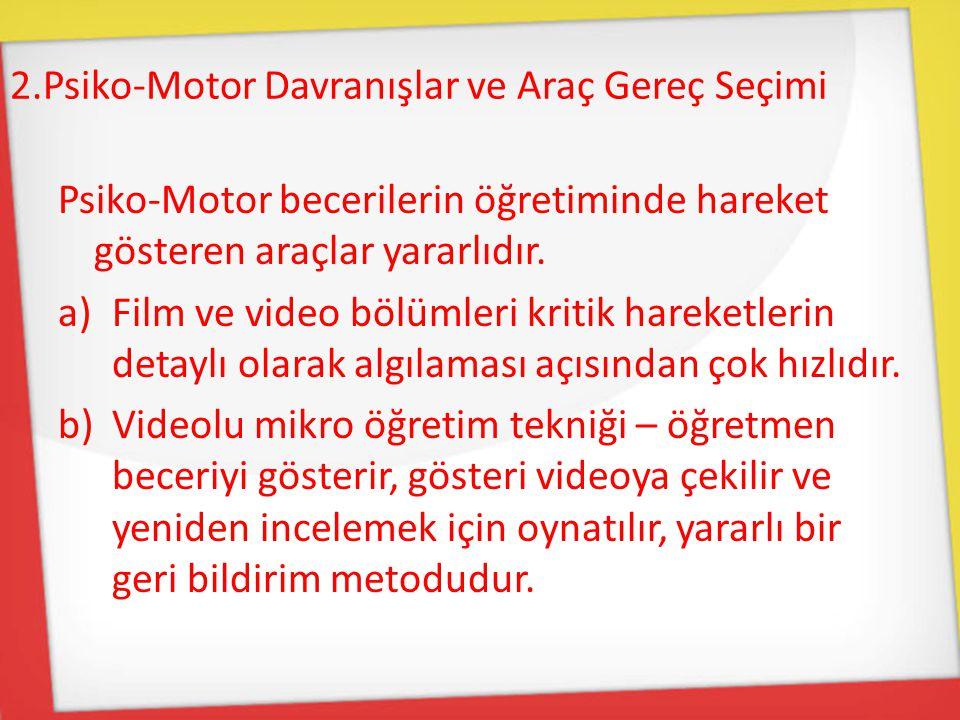 2.Psiko-Motor Davranışlar ve Araç Gereç Seçimi Psiko-Motor becerilerin öğretiminde hareket gösteren araçlar yararlıdır. a)Film ve video bölümleri krit