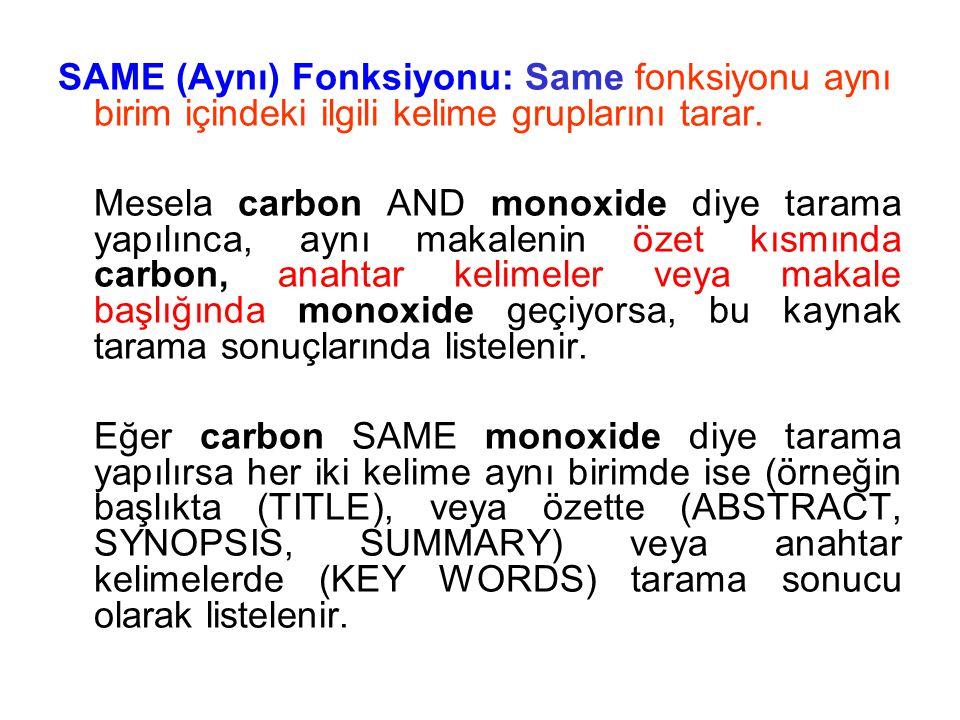 SAME (Aynı) Fonksiyonu: Same fonksiyonu aynı birim içindeki ilgili kelime gruplarını tarar. Mesela carbon AND monoxide diye tarama yapılınca, aynı mak