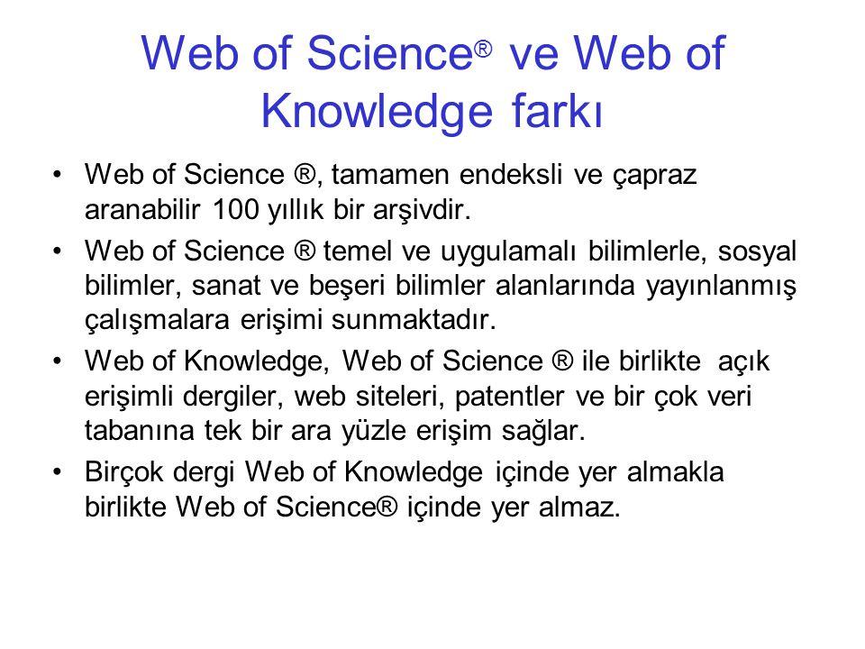 Web of Science ® ve Web of Knowledge farkı Web of Science ®, tamamen endeksli ve çapraz aranabilir 100 yıllık bir arşivdir. Web of Science ® temel ve