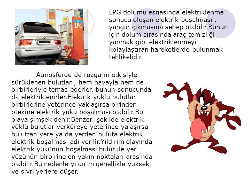 LPG dolumu esnasında elektriklenme sonucu oluşan elektrik boşalması, yangın çıkmasına sebep olabilir.Bunun için dolum sırasında araç temizliği yapmak gibi elektriklenmeyi kolaylaştıran hareketlerde bulunmak tehlikelidir.