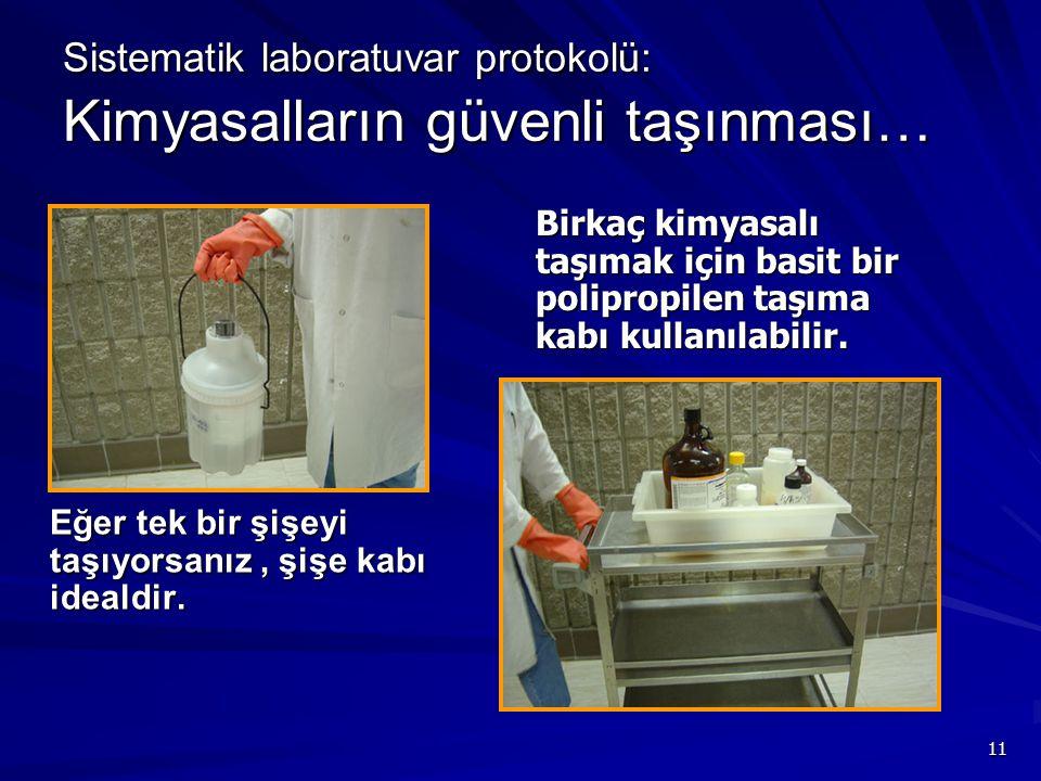 11 Sistematik laboratuvar protokolü: Kimyasalların güvenli taşınması… Eğer tek bir şişeyi taşıyorsanız, şişe kabı idealdir. Birkaç kimyasalı taşımak i