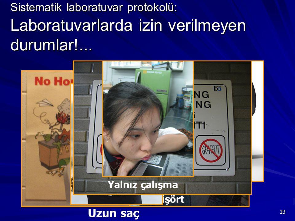 23 Sistematik laboratuvar protokolü: Laboratuvarlarda izin verilmeyen durumlar!... Tişört Uzun topuk Kontakt lens Uzun saç Yalnız çalışma