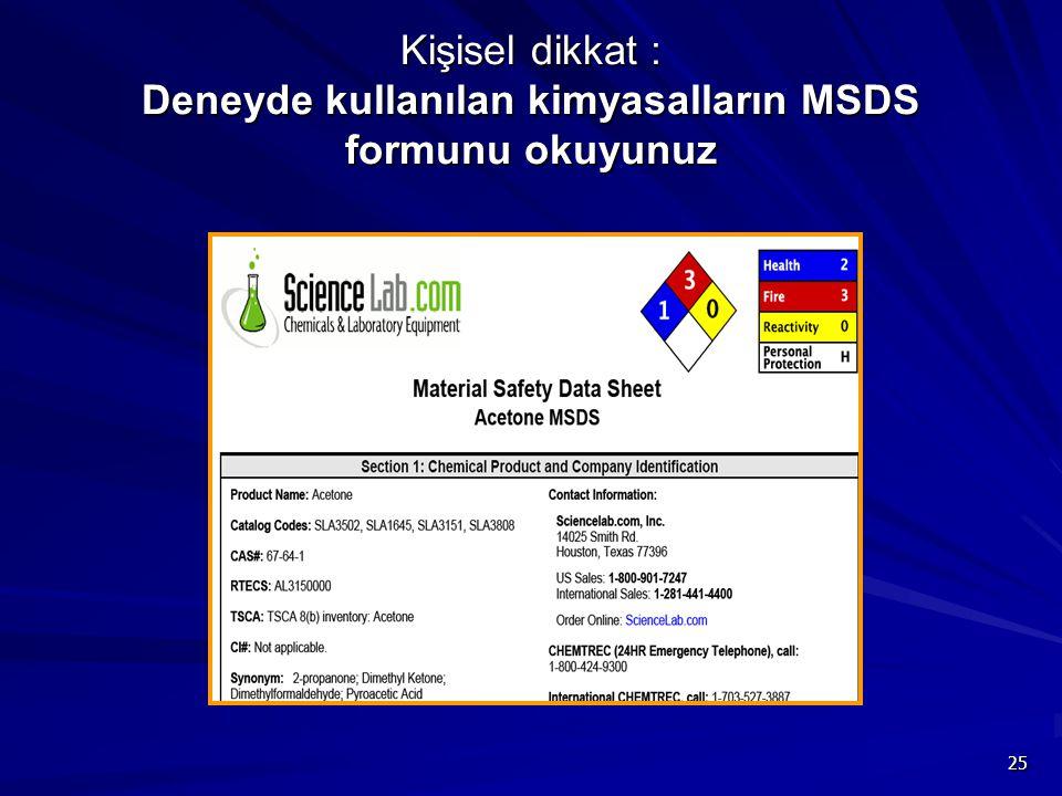 25 Kişisel dikkat : Deneyde kullanılan kimyasalların MSDS formunu okuyunuz